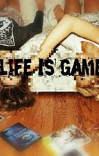 Life Is Game [En Pause] by EmyliePirates