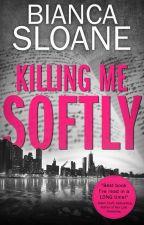 Killing Me Softly (#Wattys2016) by BiancaSloane