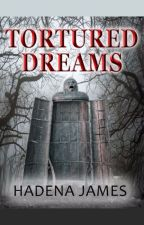 Tortured Dreams by hadenajames
