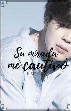 Su Mirada Me Cautivó #SMMC [TERMINADA] by pxrkjimins__