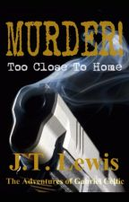 Murder! Too Close To Home by JTLewisAuthor