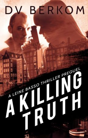 A Killing Truth (A Leine Basso Thriller Prequel) by dvberkom