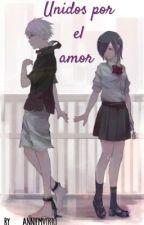 (Touka Y Kaneki )-Unidos Por El Amor   by Adriiana0330