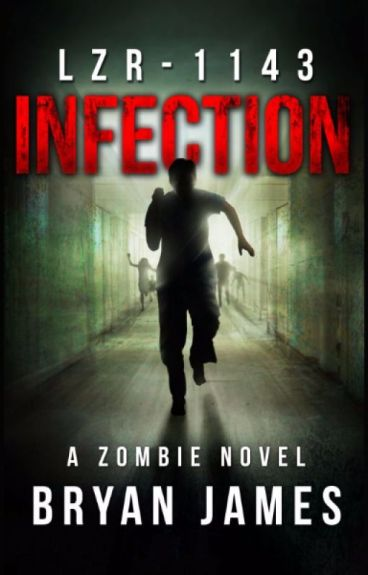 LZR-1143: Infection (A Zombie Novel) by bryanjames1143