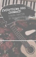 Everything Has Changed - A Raura/R5 FanFiction by rauraandauslly
