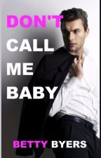 Don't Call Me Baby by BettyByers