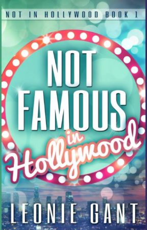 Not Famous in Hollywood (Not in Hollywood Book 1) by leoniegant