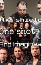 The Shield one shots and imagines (WWE Fanfic) by Dannii_rower