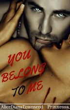 You belong to me *ON HOLD* by Prinxessa_