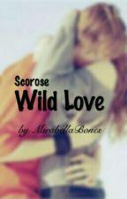 Scorose ~ Wild Love #Wattys2017 by MirabellaBones