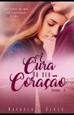 A CURA DO SEU CORAÇÃO - Livro 2 - Degustação. by Rafaela-Alves