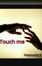 Touch Me. |Da Revisionare| by Happy0815