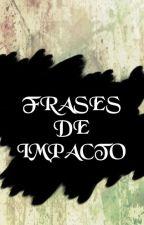 FRASES DE IMPACTO by materiaismc