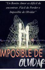 UN AMOR IMPOSIBLE DE OLVIDAR  by Girl-bad02