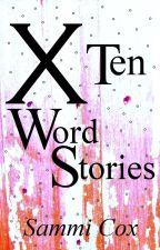 Ten Word Stories [COMPLETE] by sammiscribbles