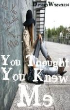 You Thought You Knew Me by DreamWeaver14