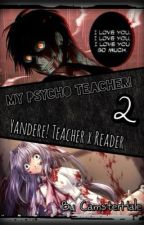 My Psycho Teacher 2! [A Yandere! Teacher x Reader] by CamsterHale