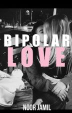 Bipolar Love (DISCONTINUED) by NoorJamil9