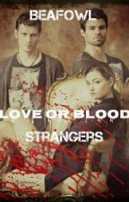 Love or Blood - Strangers (1) [BAIGTA] by Beafowl