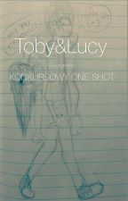 Toby & Lucy ~ konkursowy one-shot by Alabohaterka