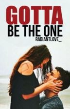 ♥Gotta Be The One♥ [HEAVY EDITING] by RadiantLove_