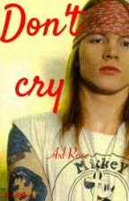 Don't Cry || Axl Rose by __AxlRose__