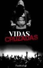 Vidas Cruzadas [PRONTO] by PaulitaSaa