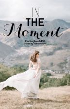 In The Moment (GxG) by findinglove9499
