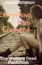 Everything Has Changed (The Walking Dead) ON HOLD by JustAddGlitterr