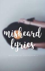 Misheard Lyrics by wellimafraid_that_i