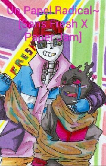 Un Papel Radical~ [Sans Fresh X Paper Jam]