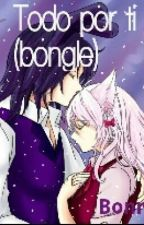 todo por ti (bongle) by biribiri_ban_ban
