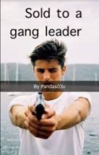 Sold to a Gangleader by Pandas03v