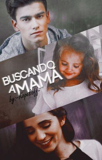 Buscando a Mamá (BAM#1) | Aguslina [ Editando ]