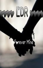 "LDR   ""Forever Mine"" by DKDeenis"