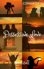 Possessive Love × njh,zjm by sweetziall