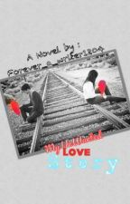 My Unwanted Love Story[Editing] by forever_a_writer1204
