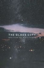 The Glass City [#Wattys2016] by MollyPop5