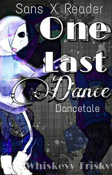 ▪One Last Dance▪ Dancetale Sans X Reader