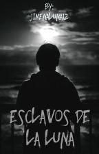Esclavos de la Luna by JIMENALUNA12