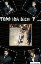 Todo Iba Bien Y...  by NovelasDeUrband5