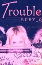 Trouble ( 5sos Fanfiction ) by Ruby_Q