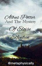 Albus Potter and the Mystery of Eloise Elfenben #Wattys2017 by metaphysically