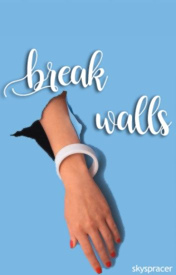break walls ❋ malec