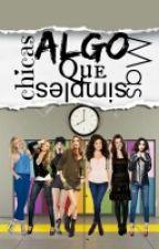 Algo Mas Que Simples Chicas by powergirls2