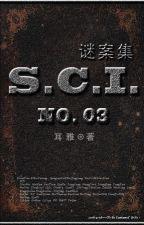 S.C.I. mê án tập - quyển III by YangyangFANCY