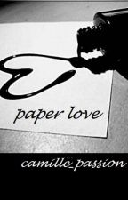 paper love -terminée- by camille_passion
