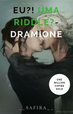 Eu?! Uma Riddle?- Dramione by __Safira__