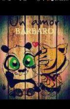 UN AMOR BARBARO  by valfanmakorra