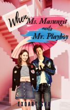 When Ms. Masungit meets Mr. Playboy[COMPLETED] by EXOArtisha
